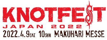KNOTFEST JAPAN 2022 2022.4.9SAT 10SUN MAKUHARI MESSE